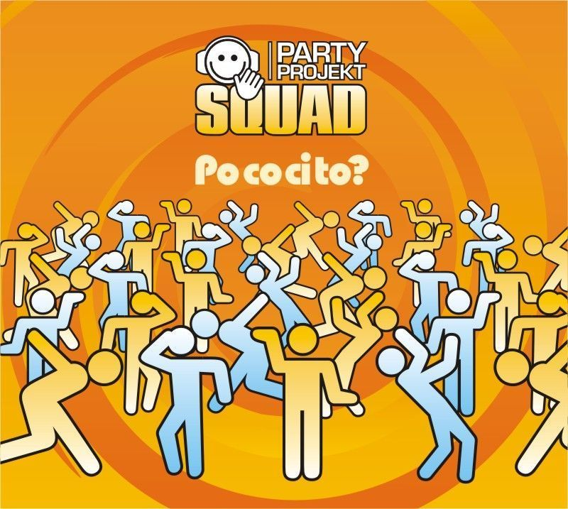 Party Projekt Squad - Po co ci to?